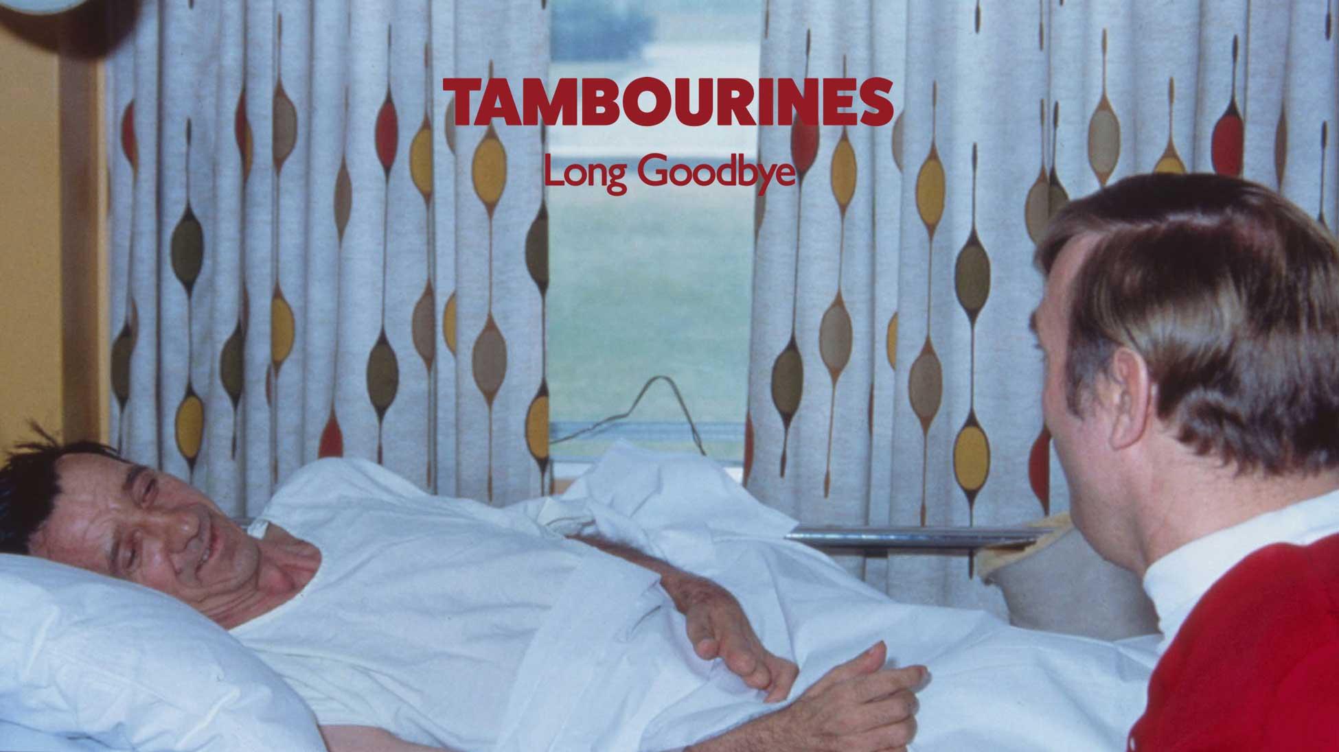 Tambourines -Long Goodbye